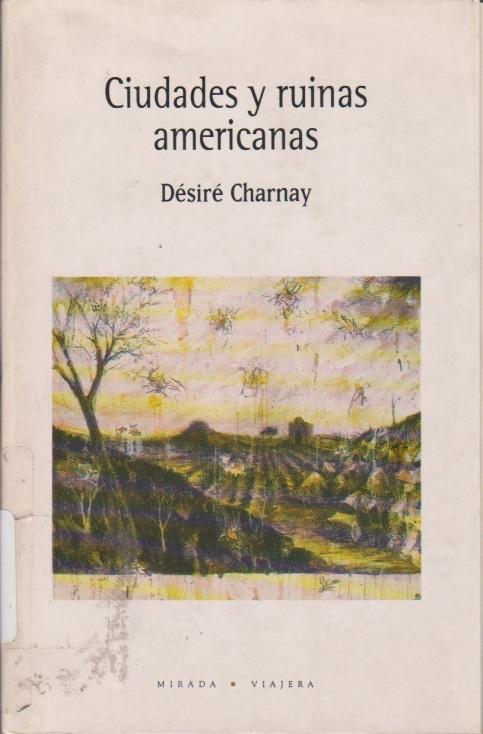 10 Charnay - Ciudades ruinas